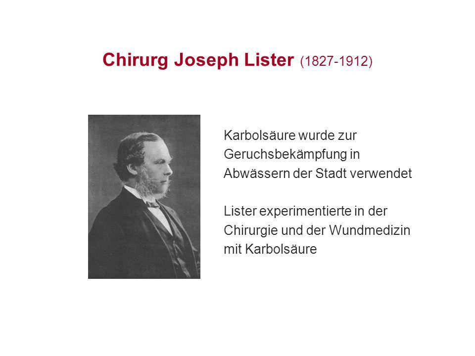 Chirurg Joseph Lister (1827-1912) Karbolsäure wurde zur Geruchsbekämpfung in Abwässern der Stadt verwendet Lister experimentierte in der Chirurgie und