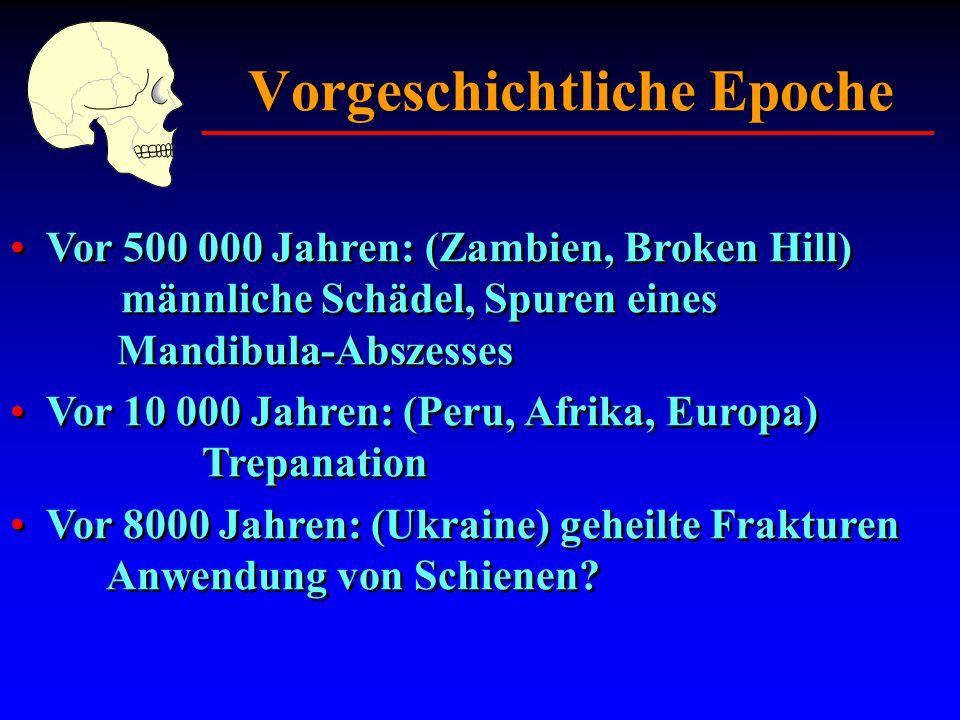 Vorgeschichtliche Epoche Vor 500 000 Jahren: (Zambien, Broken Hill) männliche Schädel, Spuren eines Mandibula-Abszesses Vor 10 000 Jahren: (Peru, Afri