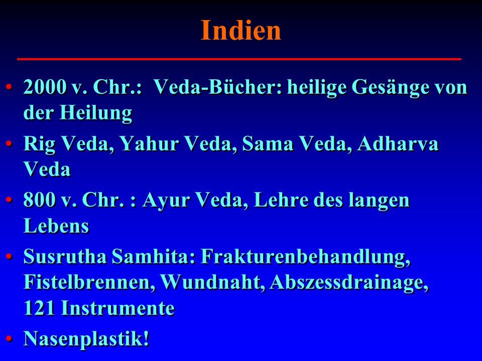 Indien 2000 v. Chr.: Veda-Bücher: heilige Gesänge von der Heilung Rig Veda, Yahur Veda, Sama Veda, Adharva Veda 800 v. Chr. : Ayur Veda, Lehre des lan