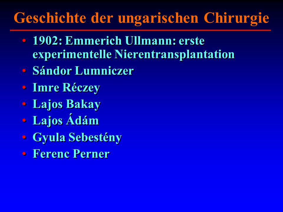 Geschichte der ungarischen Chirurgie 1902: Emmerich Ullmann: erste experimentelle Nierentransplantation Sándor Lumniczer Imre Réczey Lajos Bakay Lajos