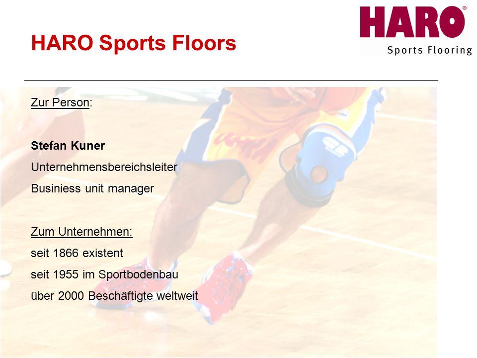 Zur Person: Stefan Kuner Unternehmensbereichsleiter Businiess unit manager Zum Unternehmen: seit 1866 existent seit 1955 im Sportbodenbau über 2000 Beschäftigte weltweit HARO Sports Floors