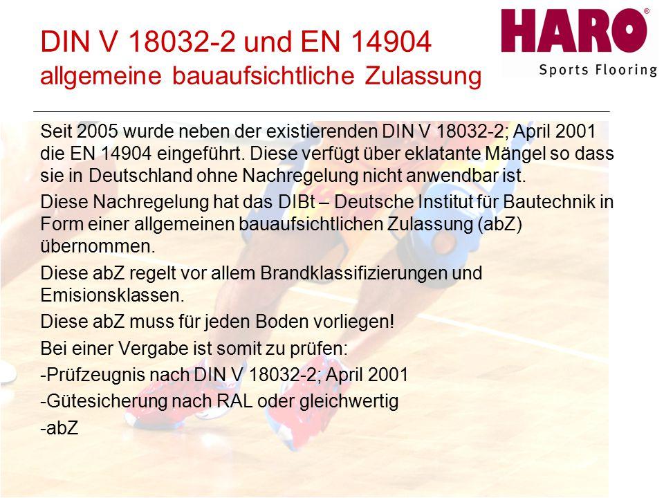 DIN V 18032-2 und EN 14904 allgemeine bauaufsichtliche Zulassung Seit 2005 wurde neben der existierenden DIN V 18032-2; April 2001 die EN 14904 eingeführt.