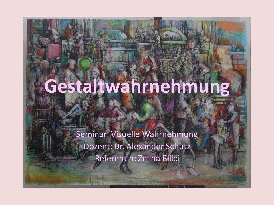 Gestaltwahrnehmung Seminar: Visuelle Wahrnehmung Dozent: Dr. Alexander Schütz Referentin: Zeliha Bilici