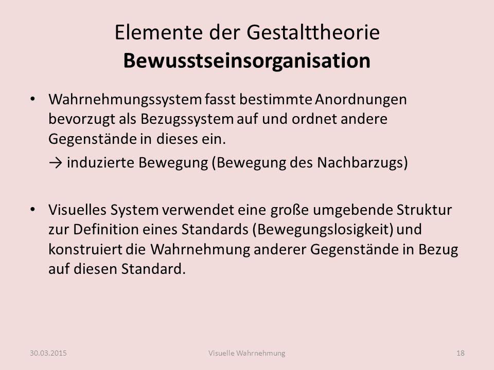 Elemente der Gestalttheorie Bewusstseinsorganisation Prinzip der Prägnanz Die Wahrnehmung mehrdeutiger Reize ist so gut (einfach, regelmäßig, symmetrisch), wie es die herrschenden Bedingungen erlauben.