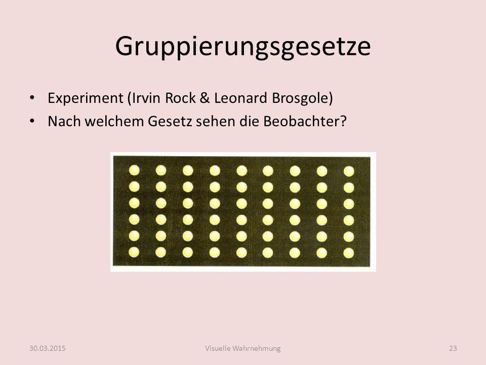 Gruppierungsgesetze Experiment (Irvin Rock & Leonard Brosgole) Nach welchem Gesetz sehen die Beobachter? 30.03.2015Visuelle Wahrnehmung23