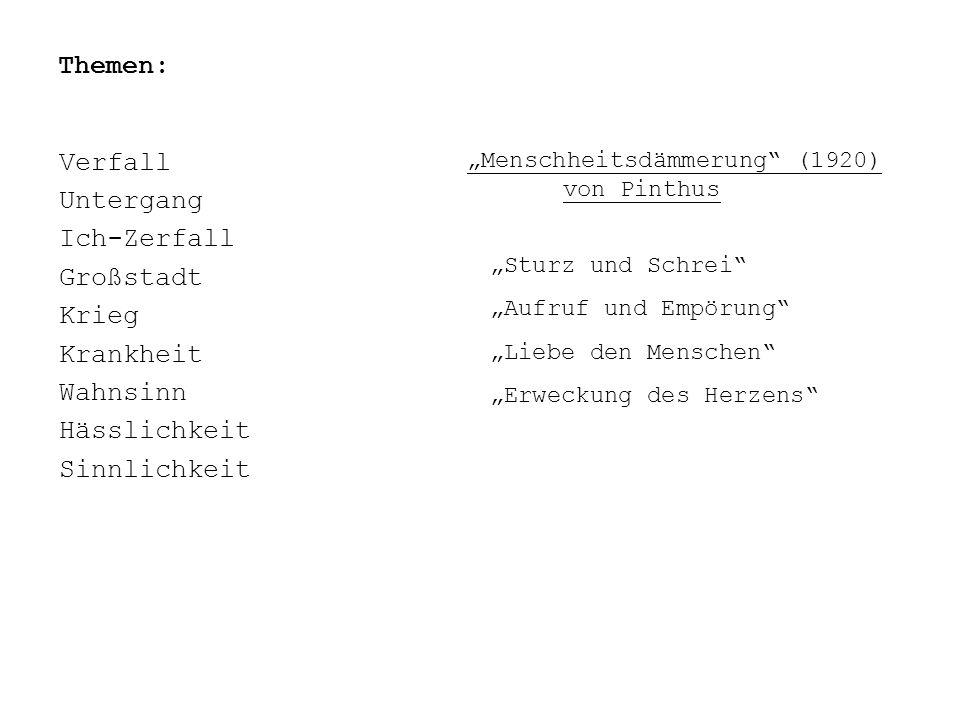 """Themen: Verfall Untergang Ich-Zerfall Großstadt Krieg Krankheit Wahnsinn Hässlichkeit Sinnlichkeit """"Menschheitsdämmerung"""" (1920) von Pinthus """"Sturz un"""