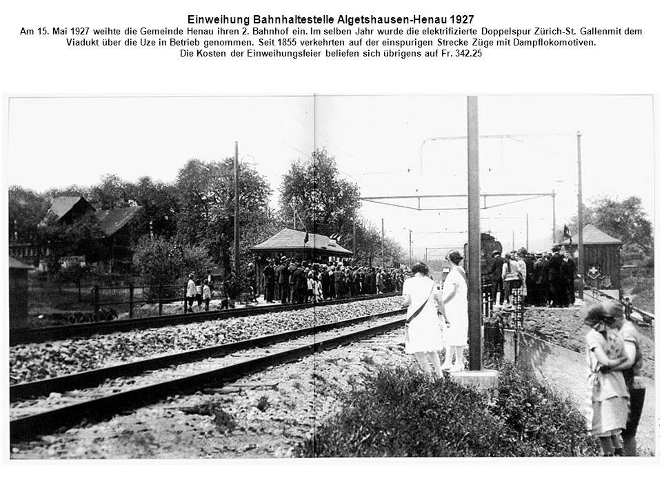 Einweihung Bahnhaltestelle Algetshausen-Henau 1927 Am 15. Mai 1927 weihte die Gemeinde Henau ihren 2. Bahnhof ein. Im selben Jahr wurde die elektrifiz