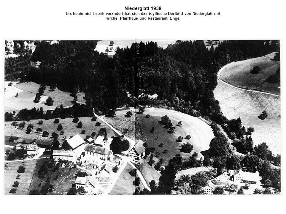 Niederglatt 1938 Bis heute nicht stark verändert hat sich das idyllische Dorfbild von Niederglatt mit Kirche, Pfarrhaus und Restaurant Engel
