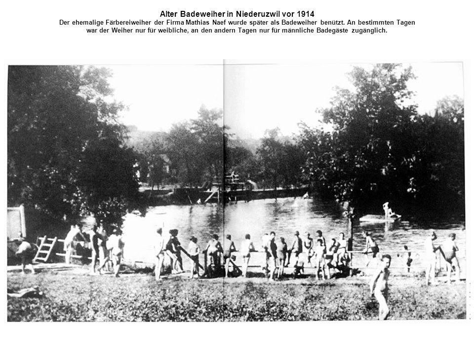 Alter Badeweiher in Niederuzwil vor 1914 Der ehemalige Färbereiweiher der Firma Mathias Naef wurde später als Badeweiher benützt. An bestimmten Tagen