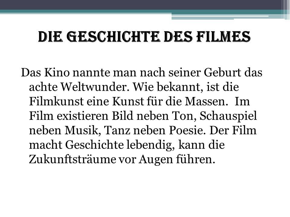 Die Geschichte des Filmes Das Kino nannte man nach seiner Geburt das achte Weltwunder. Wie bekannt, ist die Filmkunst eine Kunst für die Massen. Im Fi