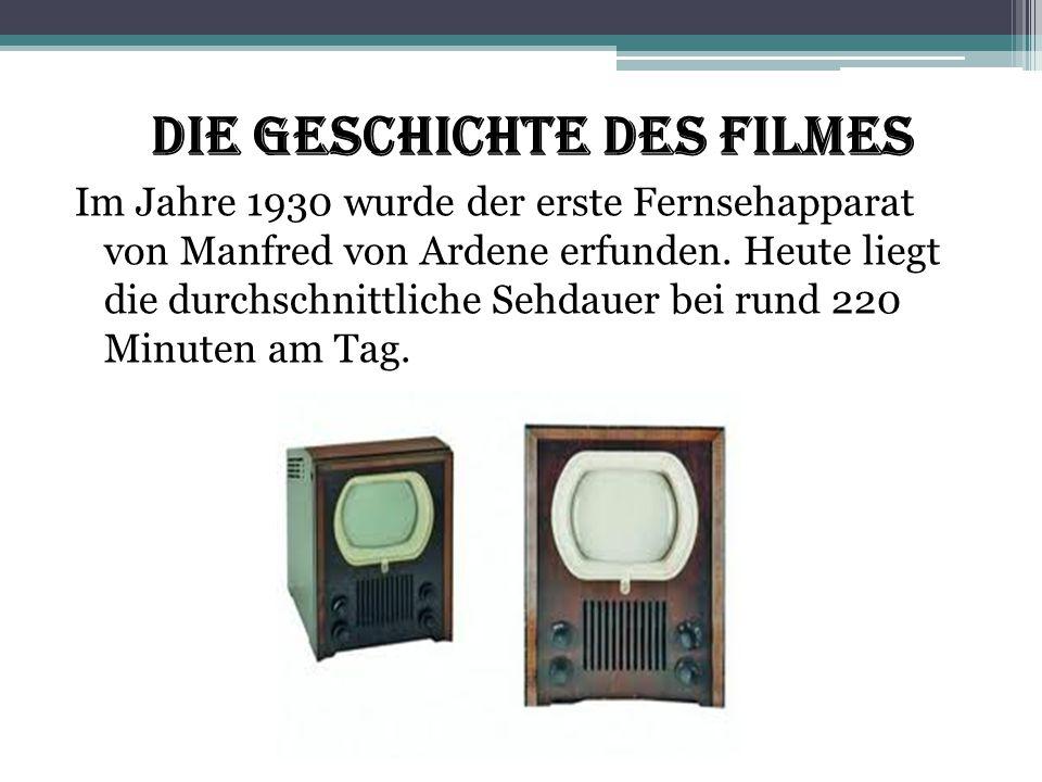 Die Geschichte des Filmes Im Jahre 1930 wurde der erste Fernsehapparat von Manfred von Ardene erfunden. Heute liegt die durchschnittliche Sehdauer bei
