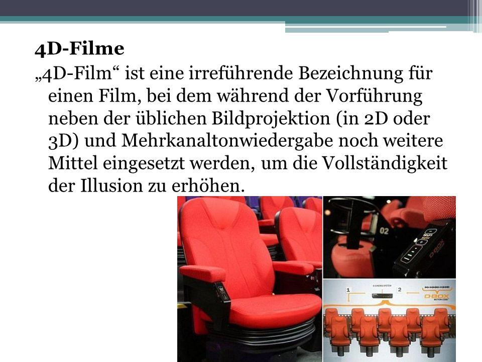 """4D-Filme """"4D-Film"""" ist eine irreführende Bezeichnung für einen Film, bei dem während der Vorführung neben der üblichen Bildprojektion (in 2D oder 3D)"""