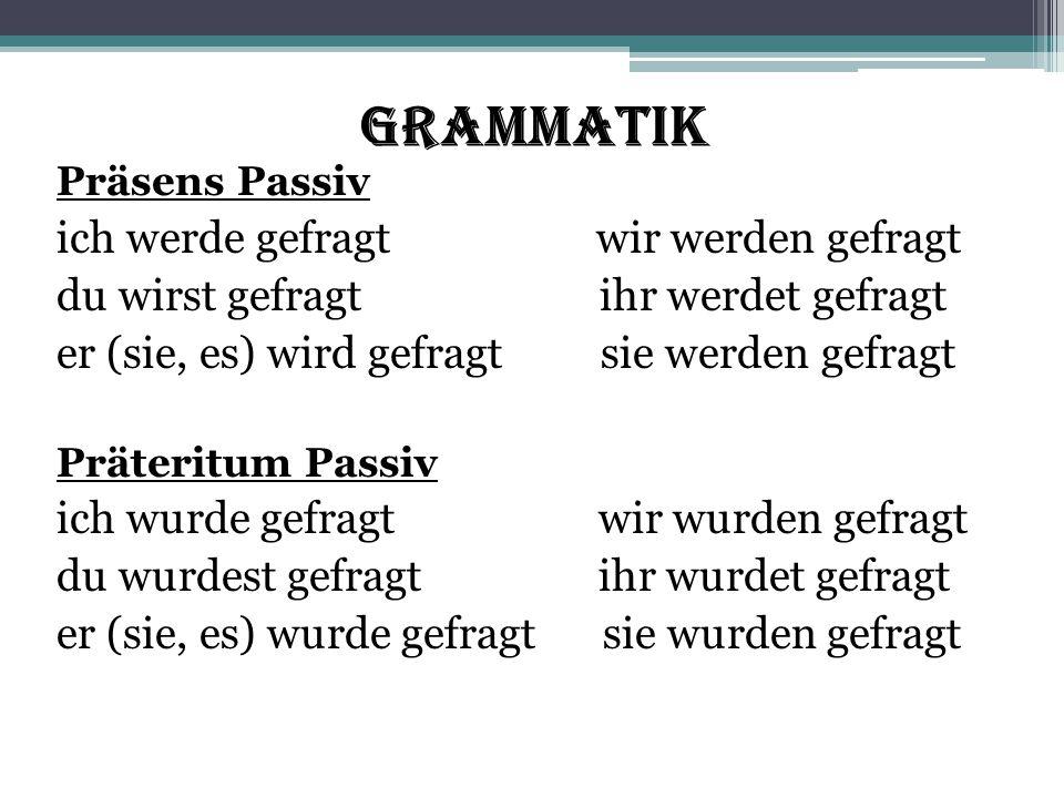 Grammatik Präsens Passiv ich werde gefragt wir werden gefragt du wirst gefragt ihr werdet gefragt er (sie, es) wird gefragt sie werden gefragt Präteri