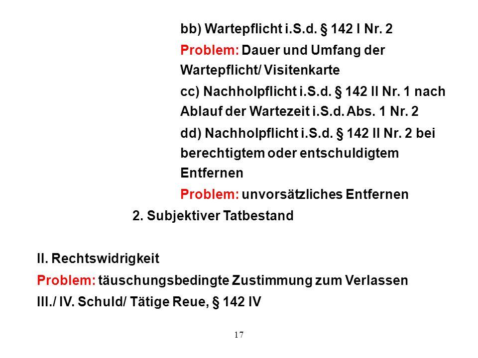 17 bb) Wartepflicht i.S.d. § 142 I Nr. 2 Problem: Dauer und Umfang der Wartepflicht/ Visitenkarte cc) Nachholpflicht i.S.d. § 142 II Nr. 1 nach Ablauf