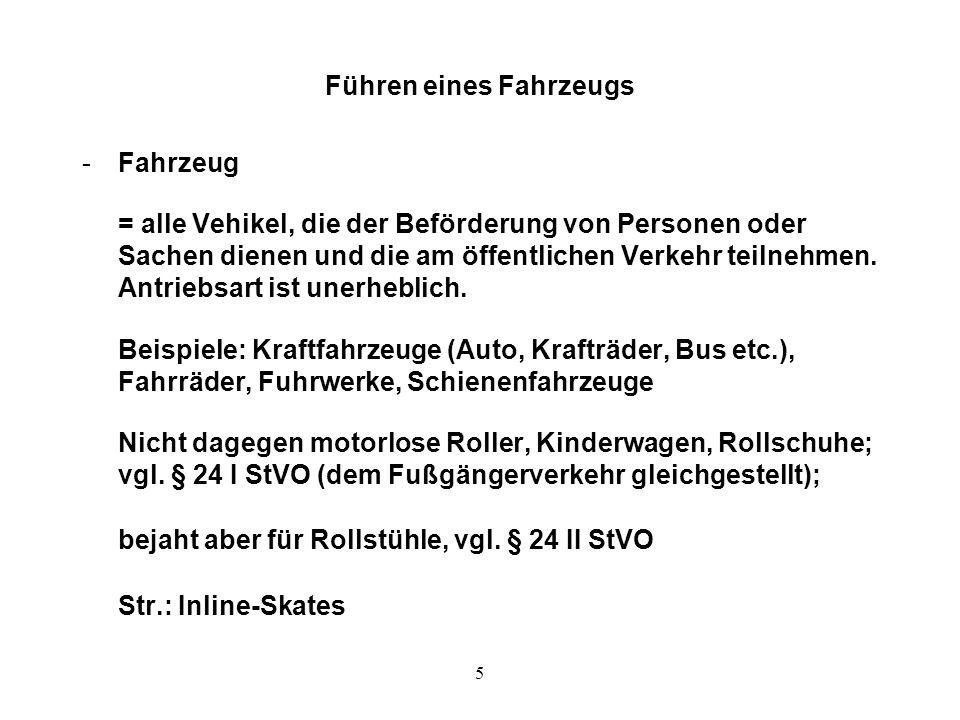 5 Führen eines Fahrzeugs -Fahrzeug = alle Vehikel, die der Beförderung von Personen oder Sachen dienen und die am öffentlichen Verkehr teilnehmen. Ant