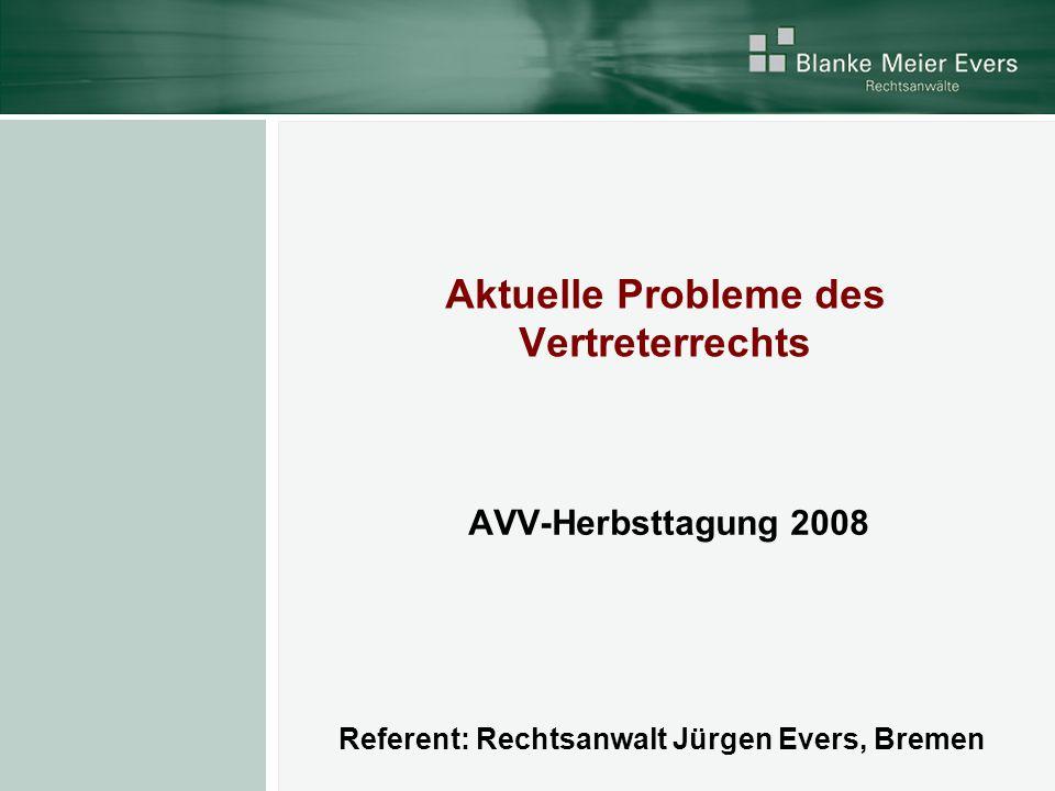Aktuelle Probleme des Vertreterrechts AVV-Herbsttagung 2008 Referent: Rechtsanwalt Jürgen Evers, Bremen