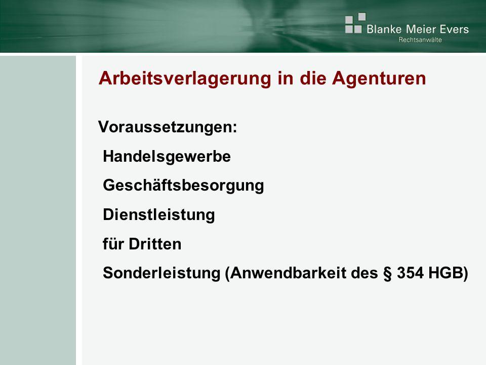 Arbeitsverlagerung in die Agenturen Voraussetzungen: Handelsgewerbe Geschäftsbesorgung Dienstleistung für Dritten Sonderleistung (Anwendbarkeit des § 354 HGB)