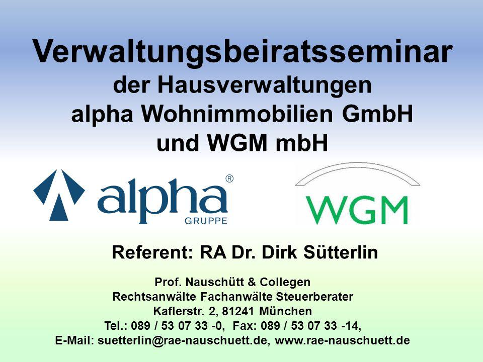 Verwaltungsbeiratsseminar der Hausverwaltungen alpha Wohnimmobilien GmbH und WGM mbH Referent: RA Dr. Dirk Sütterlin Prof. Nauschütt & Collegen Rechts