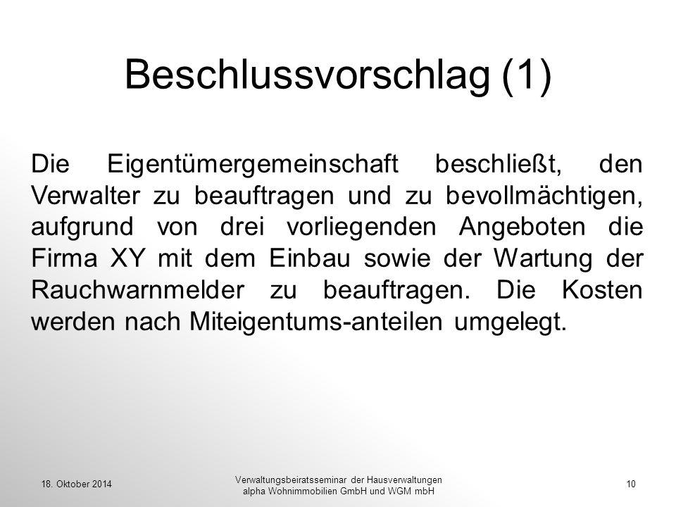 18. Oktober 201410 Verwaltungsbeiratsseminar der Hausverwaltungen alpha Wohnimmobilien GmbH und WGM mbH Beschlussvorschlag (1) Die Eigentümergemeinsch