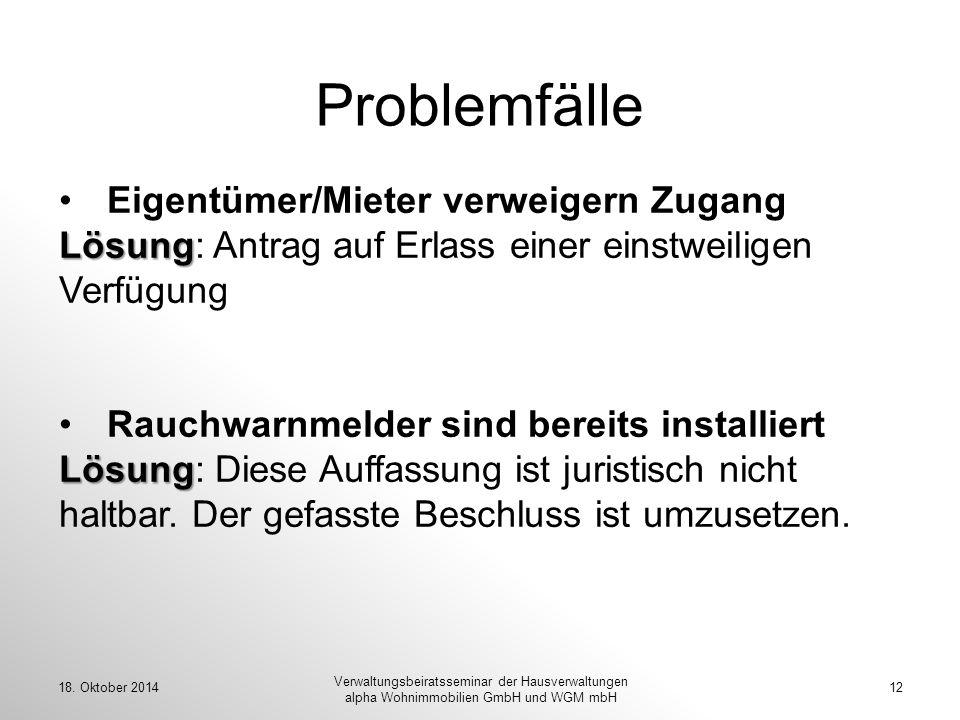 18. Oktober 201412 Verwaltungsbeiratsseminar der Hausverwaltungen alpha Wohnimmobilien GmbH und WGM mbH Problemfälle Eigentümer/Mieter verweigern Zuga