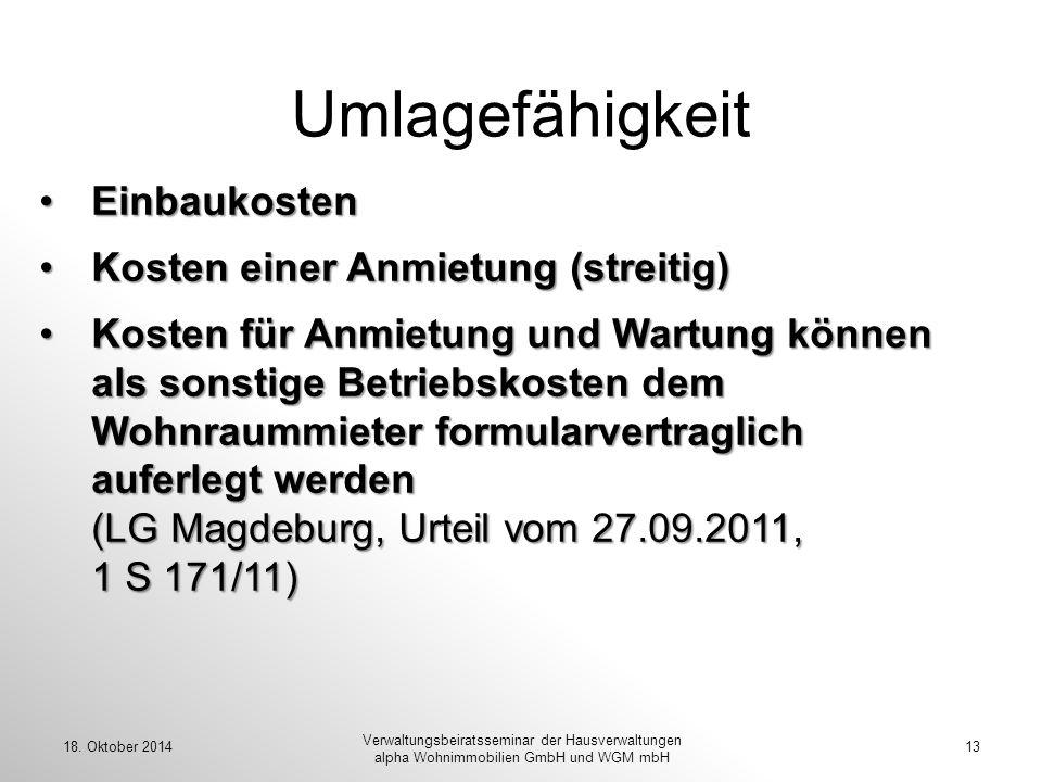 18. Oktober 201413 Verwaltungsbeiratsseminar der Hausverwaltungen alpha Wohnimmobilien GmbH und WGM mbH Umlagefähigkeit EinbaukostenEinbaukosten Koste