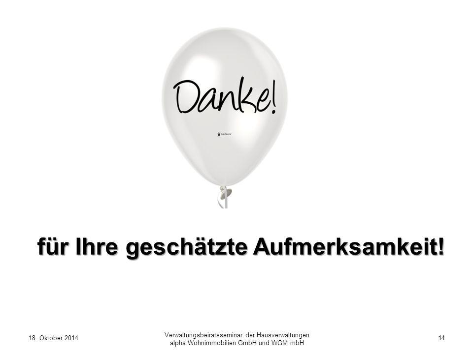 für Ihre geschätzte Aufmerksamkeit! 18. Oktober 201414 Verwaltungsbeiratsseminar der Hausverwaltungen alpha Wohnimmobilien GmbH und WGM mbH