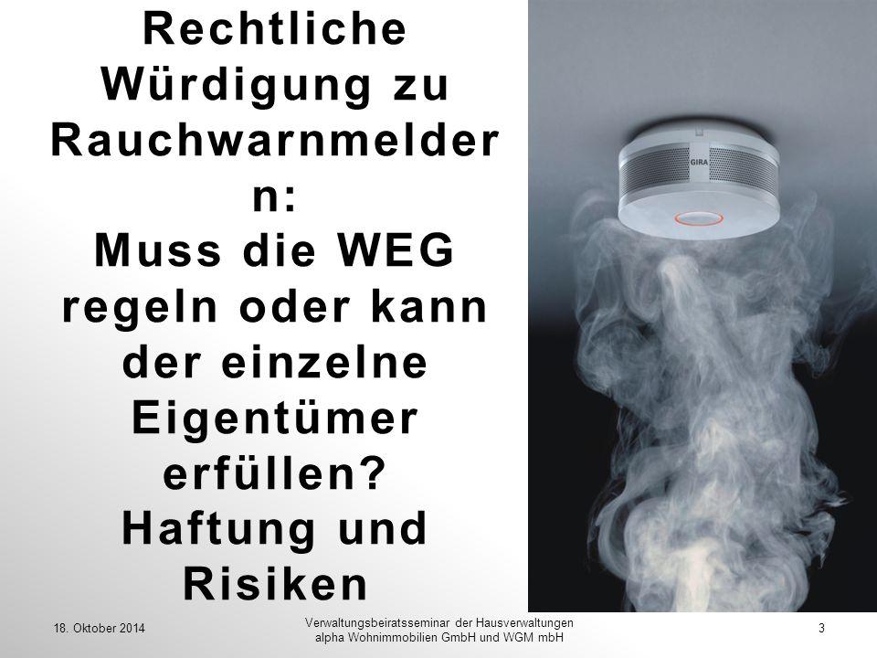 Rechtliche Würdigung zu Rauchwarnmelder n: Muss die WEG regeln oder kann der einzelne Eigentümer erfüllen? Haftung und Risiken 18. Oktober 20143 Verwa