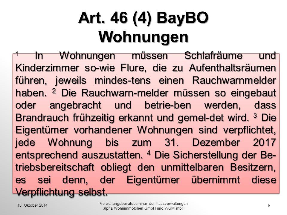 18. Oktober 20146 Verwaltungsbeiratsseminar der Hausverwaltungen alpha Wohnimmobilien GmbH und WGM mbH Art. 46 (4) BayBO Wohnungen In Wohnungen müssen