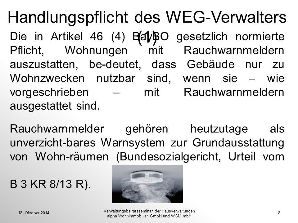 18. Oktober 20148 Verwaltungsbeiratsseminar der Hausverwaltungen alpha Wohnimmobilien GmbH und WGM mbH Handlungspflicht des WEG-Verwalters (1) Die in