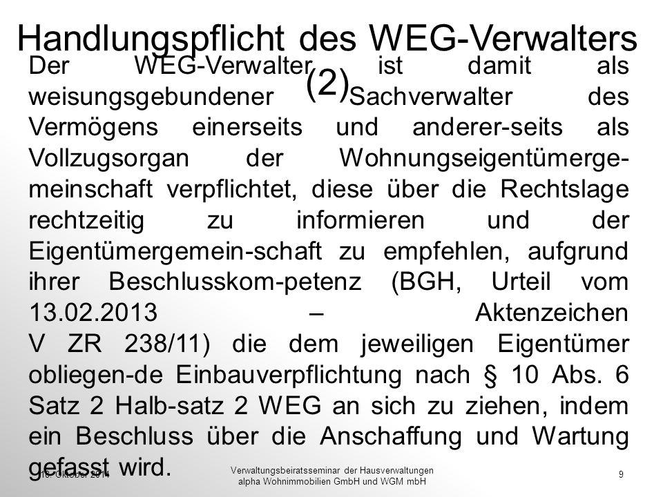 18. Oktober 20149 Verwaltungsbeiratsseminar der Hausverwaltungen alpha Wohnimmobilien GmbH und WGM mbH Der WEG-Verwalter ist damit als weisungsgebunde