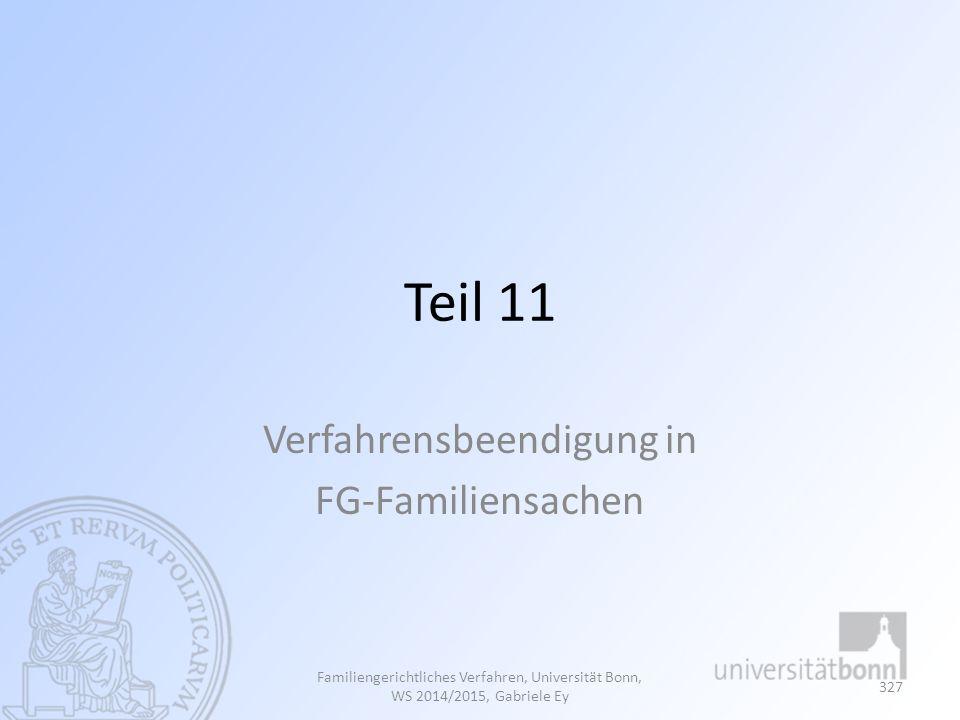 Teil 11 Verfahrensbeendigung in FG-Familiensachen Familiengerichtliches Verfahren, Universität Bonn, WS 2014/2015, Gabriele Ey 327