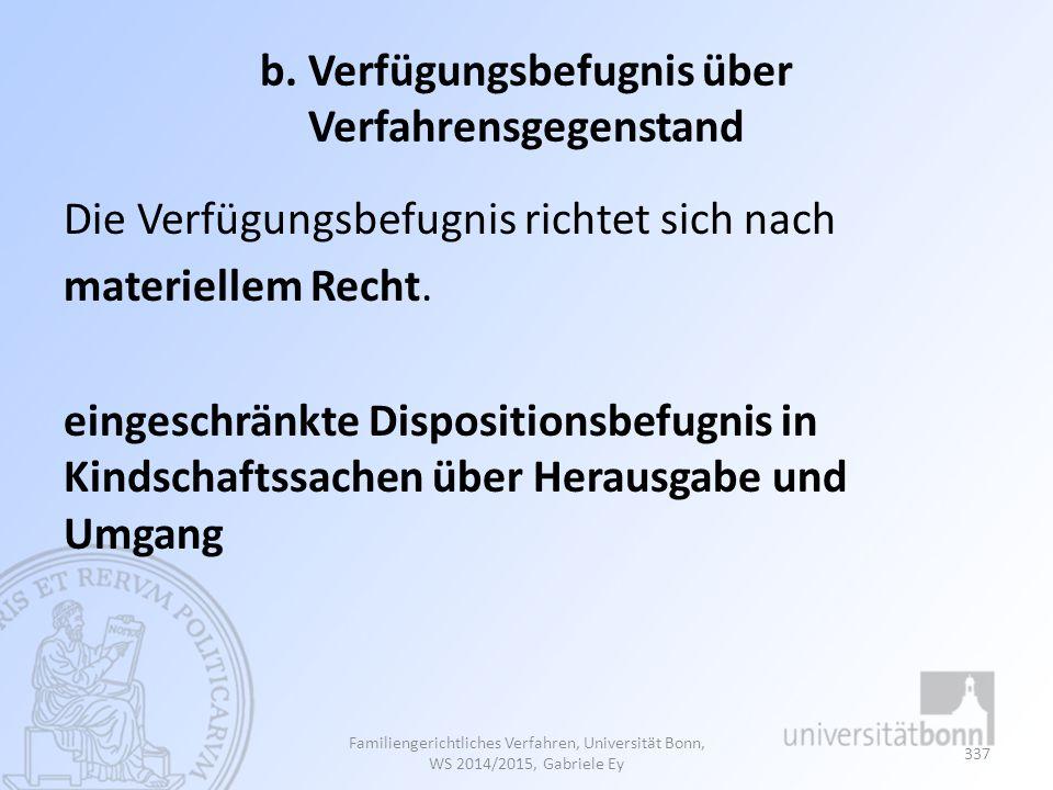 b. Verfügungsbefugnis über Verfahrensgegenstand Die Verfügungsbefugnis richtet sich nach materiellem Recht. eingeschränkte Dispositionsbefugnis in Kin