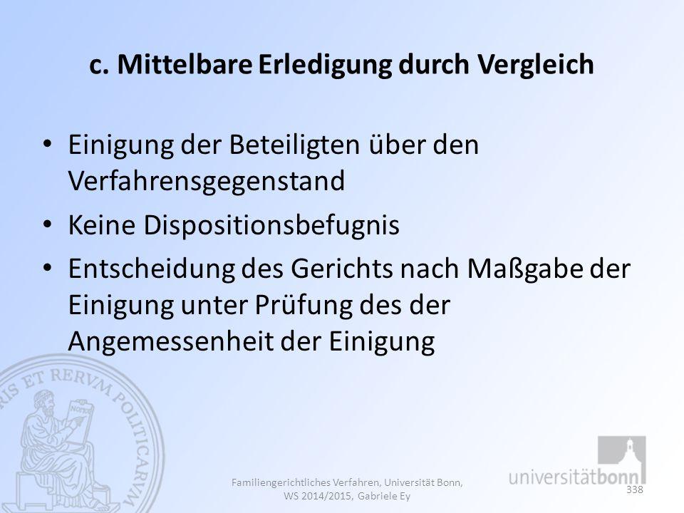 c. Mittelbare Erledigung durch Vergleich Einigung der Beteiligten über den Verfahrensgegenstand Keine Dispositionsbefugnis Entscheidung des Gerichts n