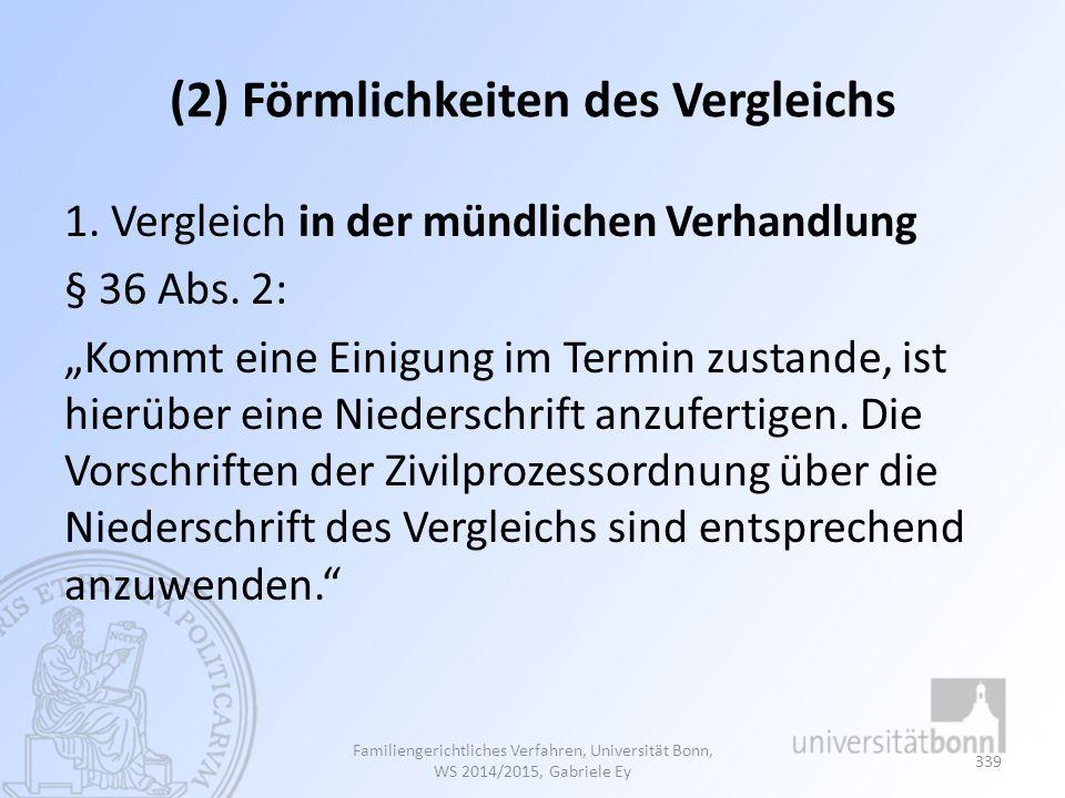 """(2) Förmlichkeiten des Vergleichs 1. Vergleich in der mündlichen Verhandlung § 36 Abs. 2: """"Kommt eine Einigung im Termin zustande, ist hierüber eine N"""