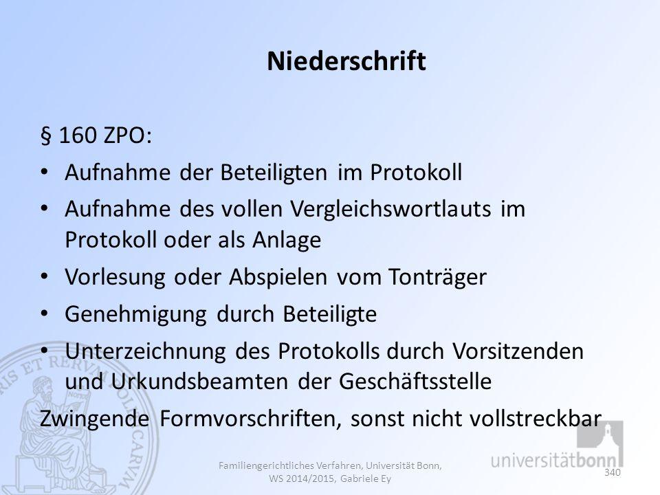 Niederschrift § 160 ZPO: Aufnahme der Beteiligten im Protokoll Aufnahme des vollen Vergleichswortlauts im Protokoll oder als Anlage Vorlesung oder Abs