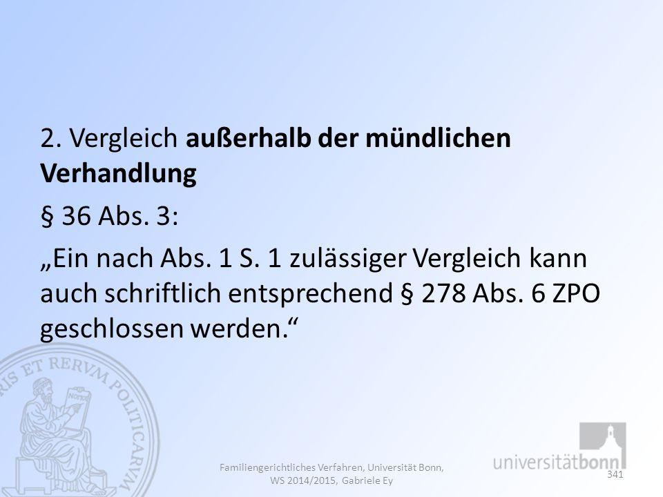 """2. Vergleich außerhalb der mündlichen Verhandlung § 36 Abs. 3: """"Ein nach Abs. 1 S. 1 zulässiger Vergleich kann auch schriftlich entsprechend § 278 Abs"""