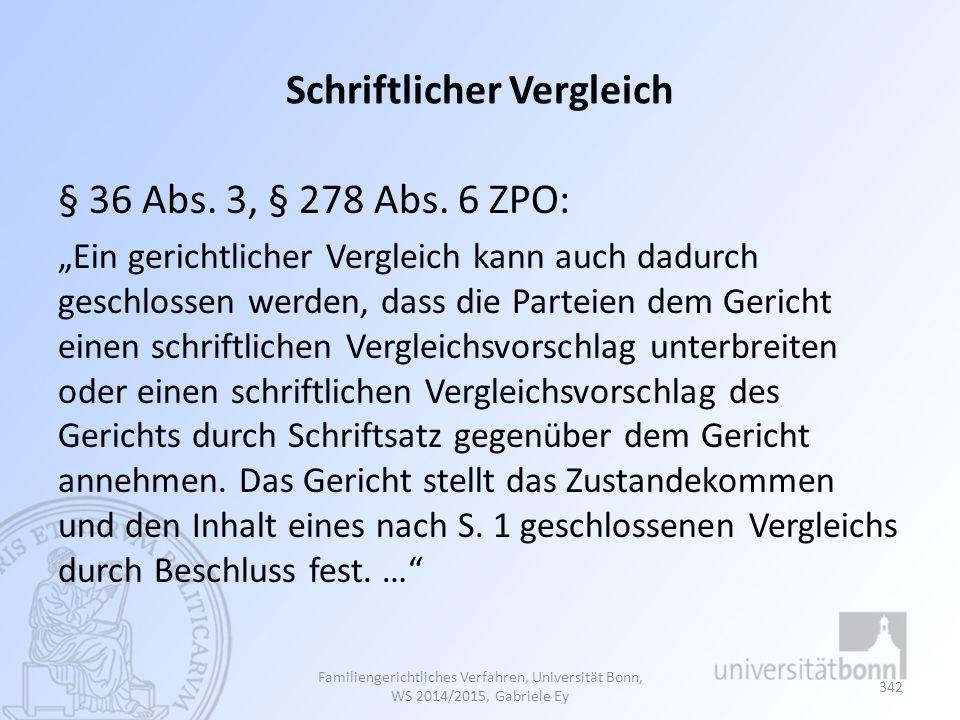 """Schriftlicher Vergleich § 36 Abs. 3, § 278 Abs. 6 ZPO: """"Ein gerichtlicher Vergleich kann auch dadurch geschlossen werden, dass die Parteien dem Gerich"""