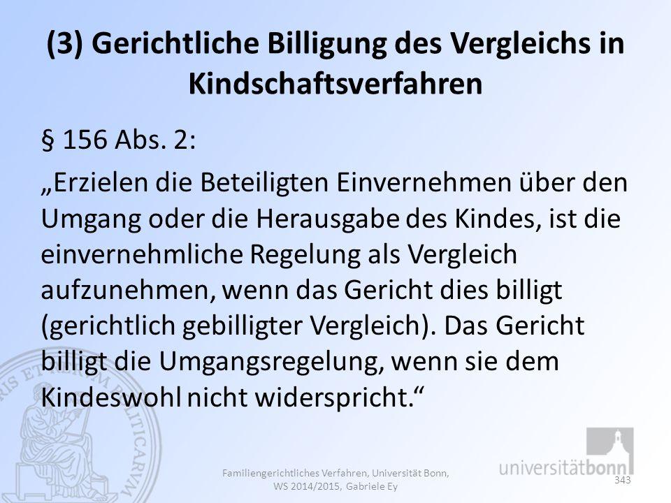 """(3) Gerichtliche Billigung des Vergleichs in Kindschaftsverfahren § 156 Abs. 2: """"Erzielen die Beteiligten Einvernehmen über den Umgang oder die Heraus"""