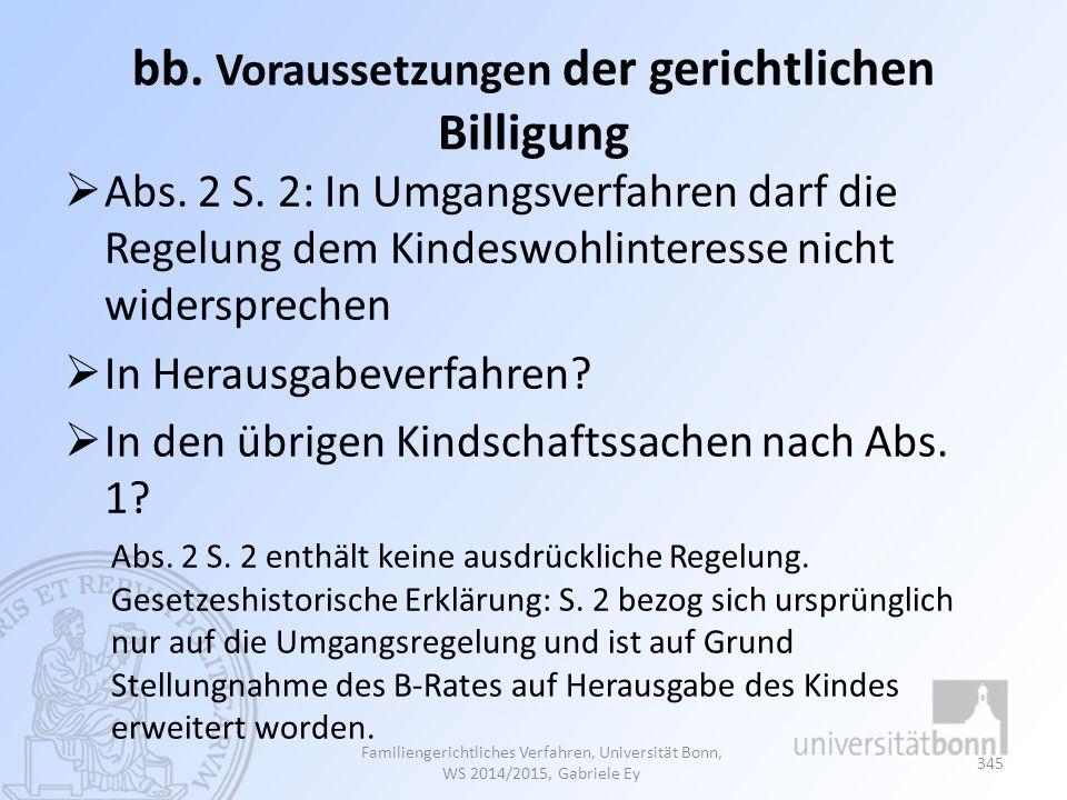 bb. Voraussetzungen der gerichtlichen Billigung  Abs. 2 S. 2: In Umgangsverfahren darf die Regelung dem Kindeswohlinteresse nicht widersprechen  In