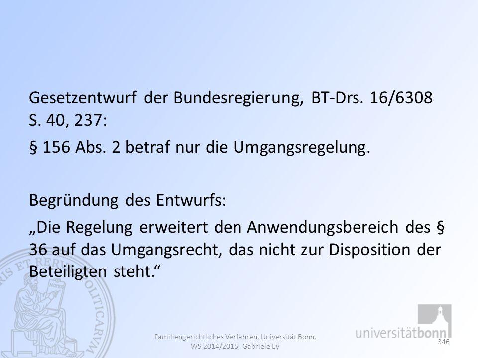 """Gesetzentwurf der Bundesregierung, BT-Drs. 16/6308 S. 40, 237: § 156 Abs. 2 betraf nur die Umgangsregelung. Begründung des Entwurfs: """"Die Regelung erw"""