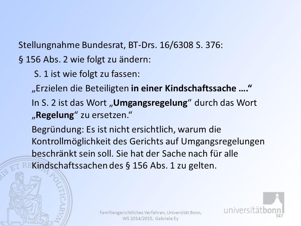 """Stellungnahme Bundesrat, BT-Drs. 16/6308 S. 376: § 156 Abs. 2 wie folgt zu ändern: S. 1 ist wie folgt zu fassen: """"Erzielen die Beteiligten in einer Ki"""