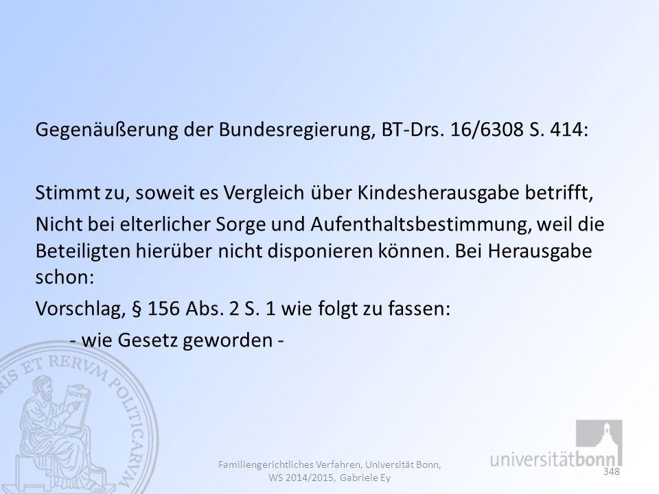 Gegenäußerung der Bundesregierung, BT-Drs. 16/6308 S. 414: Stimmt zu, soweit es Vergleich über Kindesherausgabe betrifft, Nicht bei elterlicher Sorge