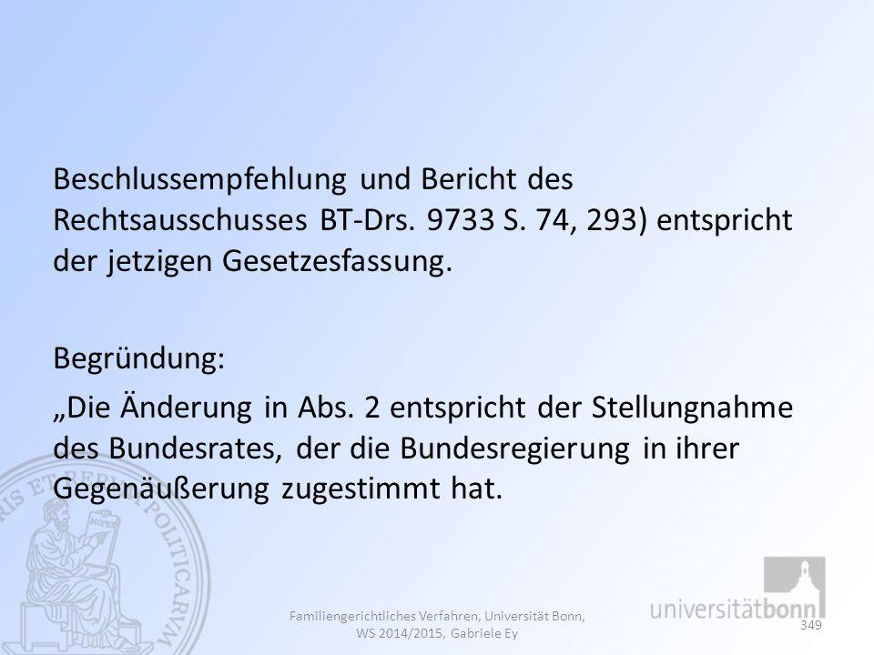 """Beschlussempfehlung und Bericht des Rechtsausschusses BT-Drs. 9733 S. 74, 293) entspricht der jetzigen Gesetzesfassung. Begründung: """"Die Änderung in A"""
