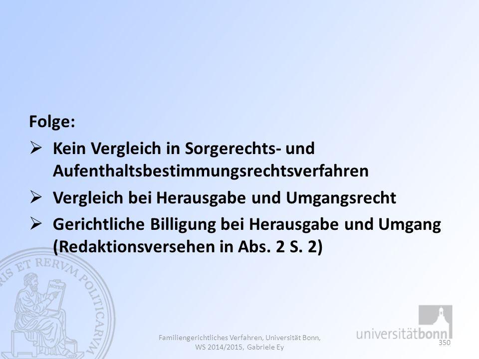 Folge:  Kein Vergleich in Sorgerechts- und Aufenthaltsbestimmungsrechtsverfahren  Vergleich bei Herausgabe und Umgangsrecht  Gerichtliche Billigung