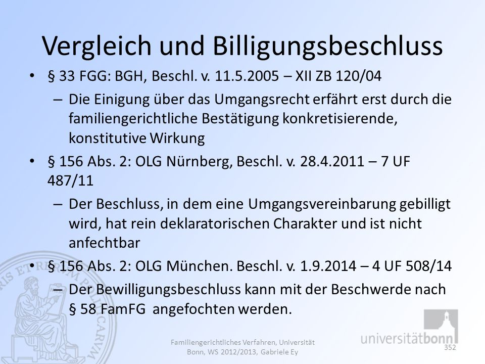 Vergleich und Billigungsbeschluss § 33 FGG: BGH, Beschl. v. 11.5.2005 – XII ZB 120/04 – Die Einigung über das Umgangsrecht erfährt erst durch die fami