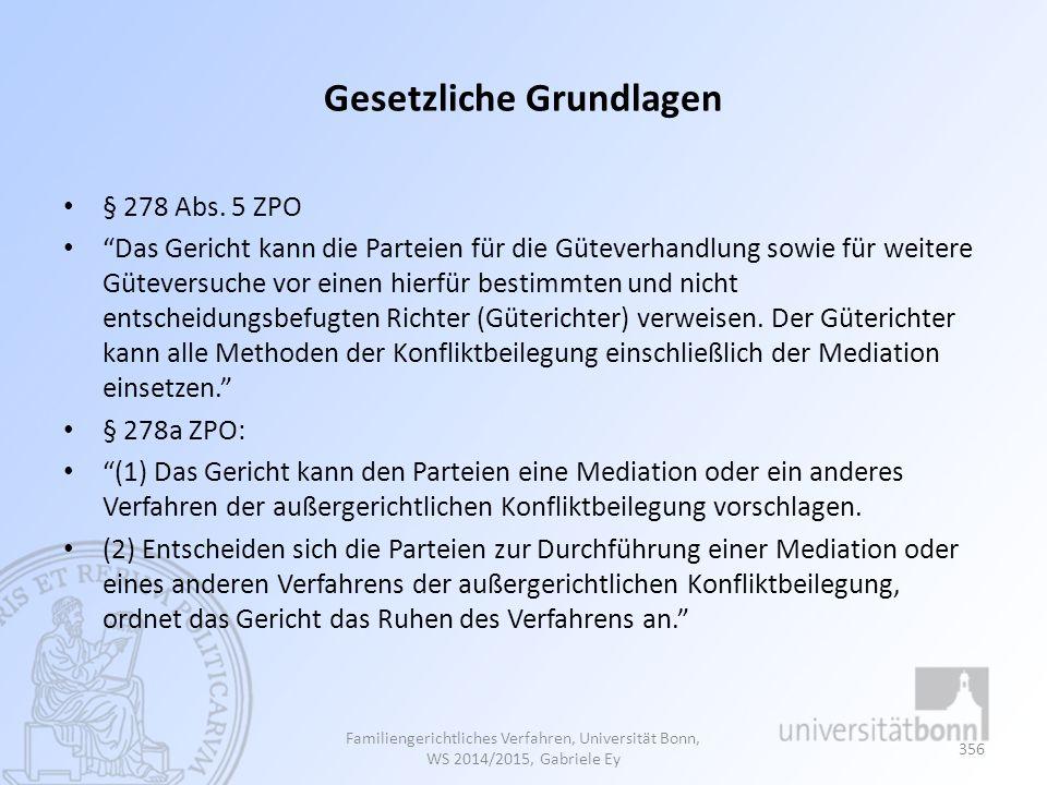 """Gesetzliche Grundlagen § 278 Abs. 5 ZPO """"Das Gericht kann die Parteien für die Güteverhandlung sowie für weitere Güteversuche vor einen hierfür bestim"""