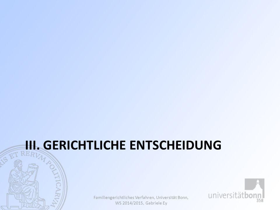 III. GERICHTLICHE ENTSCHEIDUNG Familiengerichtliches Verfahren, Universität Bonn, WS 2014/2015, Gabriele Ey 358