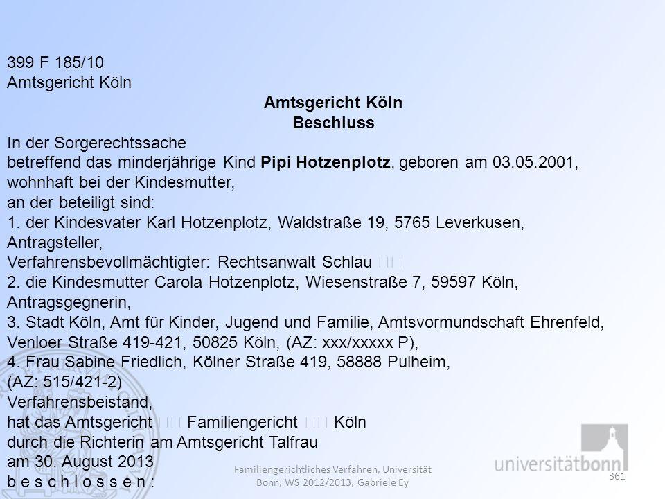 Familiengerichtliches Verfahren, Universität Bonn, WS 2012/2013, Gabriele Ey 361 399 F 185/10 Amtsgericht Köln Beschluss In der Sorgerechtssache betre