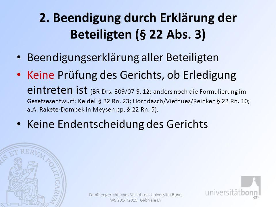 2. Beendigung durch Erklärung der Beteiligten (§ 22 Abs. 3) Beendigungserklärung aller Beteiligten Keine Prüfung des Gerichts, ob Erledigung eintreten