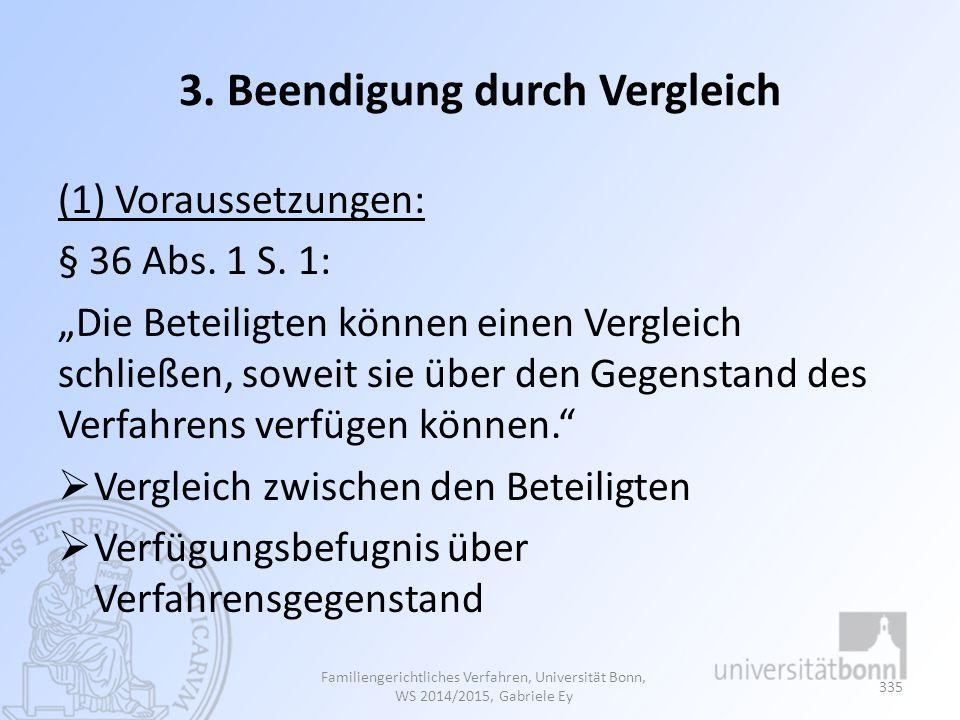 """3. Beendigung durch Vergleich (1) Voraussetzungen: § 36 Abs. 1 S. 1: """"Die Beteiligten können einen Vergleich schließen, soweit sie über den Gegenstand"""
